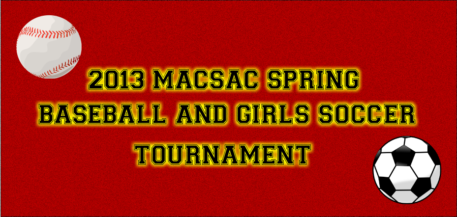 2013 MACSAC Spring Baseball and Girls Soccer Tournament